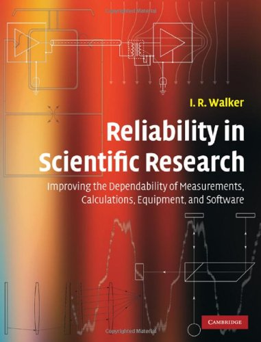 Reliability in Scientific Research: Improving the Dependability of Measurements, Calculations, Equipment, and Software free download