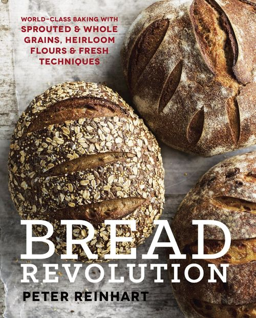 Bread Revolution: World-Class Baking with Sprouted and Whole Grains, Heirloom Flours, and Fresh Techniques free download