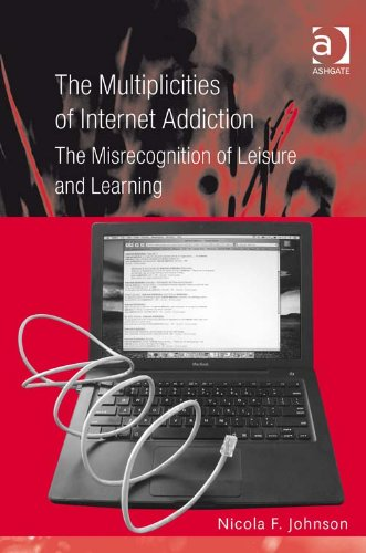 The Multiplicities of Internet Addiction: The Misrecognition of Leisure and Learning free download
