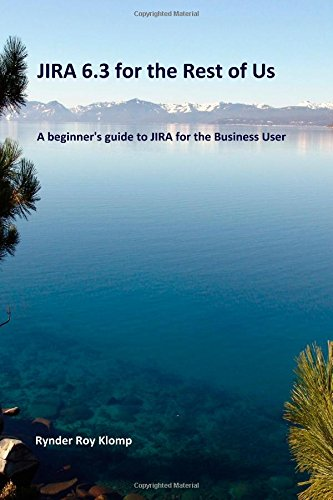 JIRA 6.4 for the Rest of Us A beginner's guide to JIRA for the Business User free download