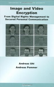 Image and Video Encryption: From Digital Rights Management to Secured Personal Communication free download