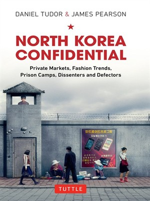North Korea Confidential: Private Markets, Fashion Trends, Prison Camps, Dissenters and Defectors free download