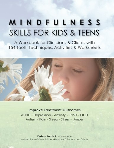 Mindfulness Skills for Kids & Teens: A Workbook for Clinicians & Clients with 154 Tools, Techniques, Activities & Worksheets free download