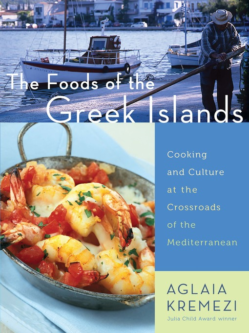 The Foods of the Greek Islands: Cooking and Culture at the Crossroads of the Mediterranean free download