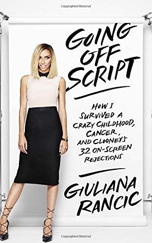 Going Off Script: How I Survived a Crazy Childhood, Cancer, and Clooney's 32 On-Screen Rejections free download