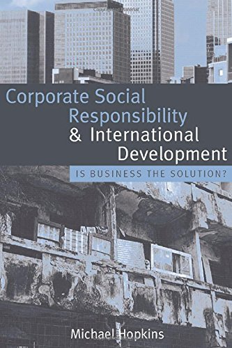 Corporate Social Responsibility and International Development: Is Business the Solution? free download