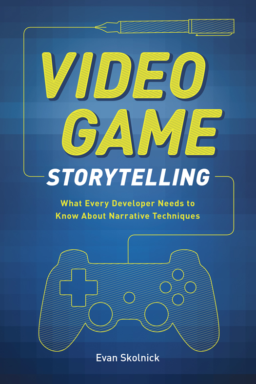 Video Game Storytelling: What Every Developer Needs to Know about Narrative Techniques free download