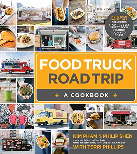 Food Truck Road Trip-A Cookbook: More Than 100 Recipes Collected from the Best Street Food Vendors Coast to Coast free download
