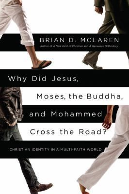 Why Did Jesus, Moses, the Buddha, and Mohammed Cross the Road?: Christian Identity in a Multi-Faith World free download