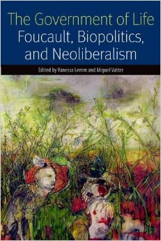 The Government of Life: Foucault, Biopolitics, and Neoliberalism free download