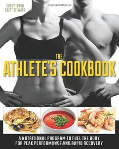 The Athlete's Cookbook: A Nutritional Program to Fuel the Body for Peak Performance and Rapid Recovery free download