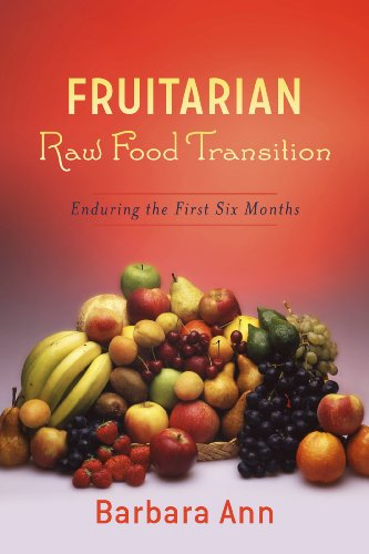 Fruitarian Raw Food Transition: Enduring The First Six Months free download