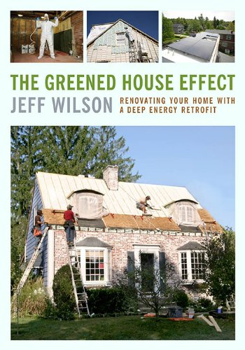 The Greened House Effect: Renovating Your Home with a Deep Energy Retrofit, 2 edition free download