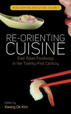Re-Orienting Cuisine: East Asian Foodways in the Twenty-First Century free download