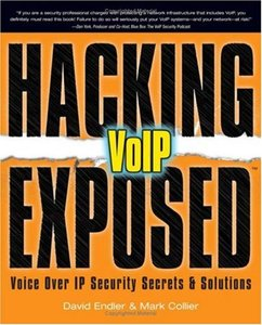 Hacking Exposed VoIP: Voice Over IP Security Secrets & Solutions by Mark Collier free download