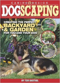 Dogscaping: Creating the Perfect Backyard and Garden for You and Your Dog free download