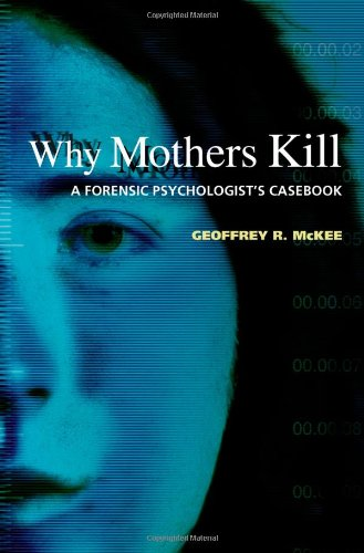 Why Mothers Kill: A Forensic Psychologist's Casebook free download