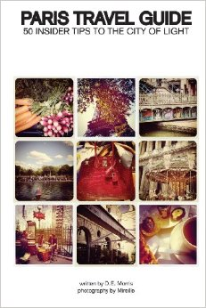 Paris Travel Guide: 50 Insider Tips to the City of Light free download