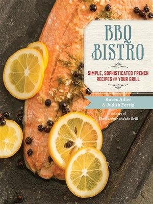 BBQ Bistro: Simple, Sophisticated French Recipes for Your Grill free download