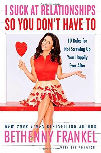 I Suck at Relationships So You Don't Have to: 10 Rules for Not Screwing Up Your Happily Ever After free download