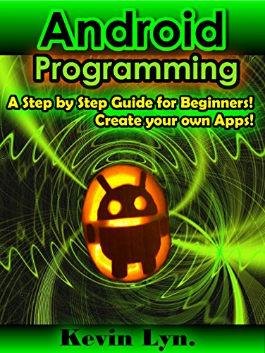 Android Programming A Step By Step Guide For Beginners Create Your Own Apps Free Ebooks
