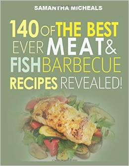 Barbecue Cookbook: 140 Of The Best Ever Barbecue Meat & BBQ Fish Recipes Book free download