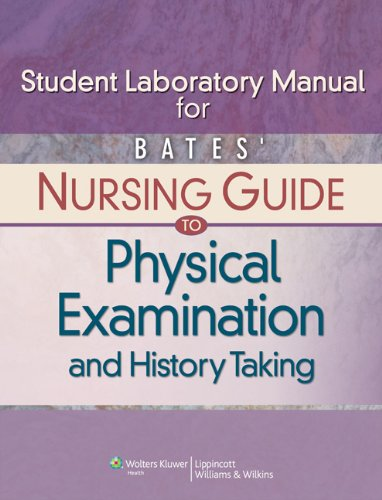 Bates' Nursing Guide to Physical Examination and History Taking Student Laboratory Manual free download