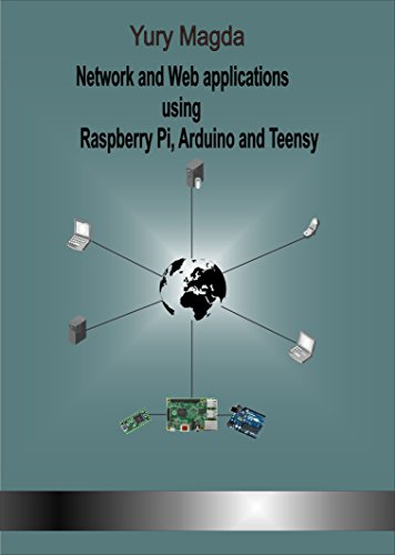 Network and Web applications using Raspberry Pi, Arduino and Teensy free download