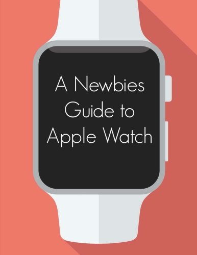 A Newbies Guide to Apple Watch free download