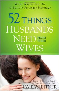 52 Things Husbands Need from Their Wives: What Wives Can Do to Build a Stronger Marriage free download