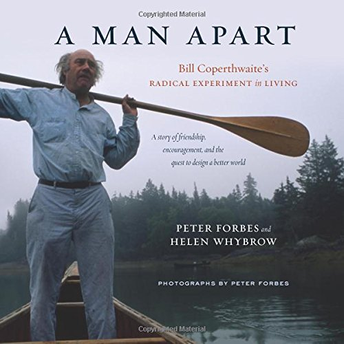 A Man Apart: Bill Coperthwaite's Radical Experiment in Living free download