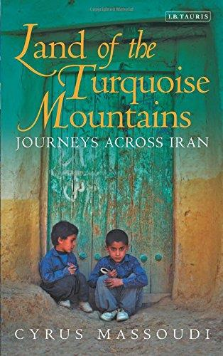Land of the Turquoise Mountains: Journeys Across Iran free download