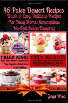 45 Paleo Dessert Recipes: Quick & Easy Delicious Recipes For Busy Moms free download