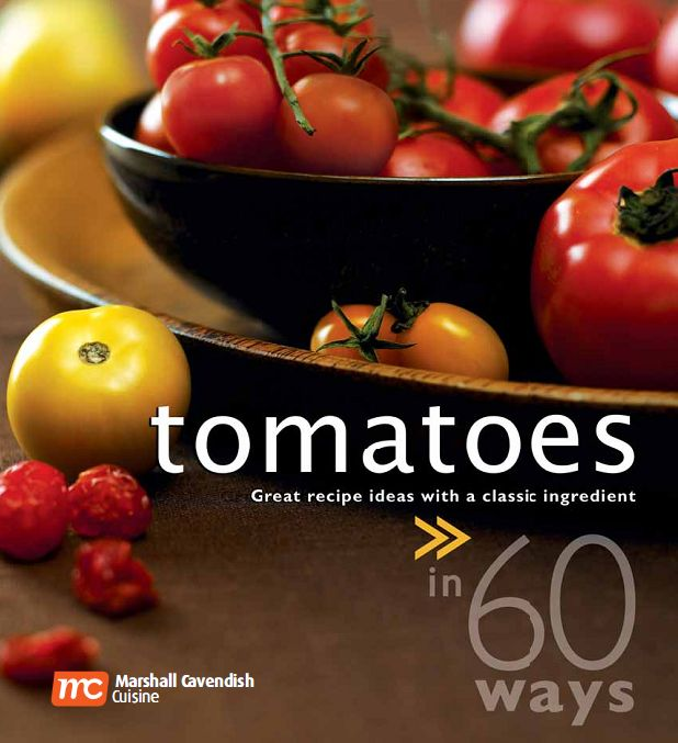 Tomatoes in 60 Ways: Great Recipe Ideas with A Classic Ingredient free download