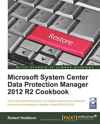 Microsoft System Center Data Protection Manager Cookbook free download