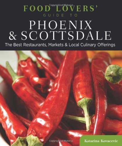 Food Lovers' Guide to? Phoenix & Scottsdale: The Best Restaurants, Markets & Local Culinary Offerings free download