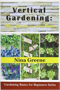 Vertical Gardening: More Garden in Less Space: Gardening Basics for Beginners Series free download
