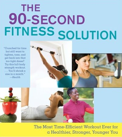 The 90-Second Fitness Solution: The Most Time-Efficient Workout Ever for a Healthier, Stronger, Younger You free download