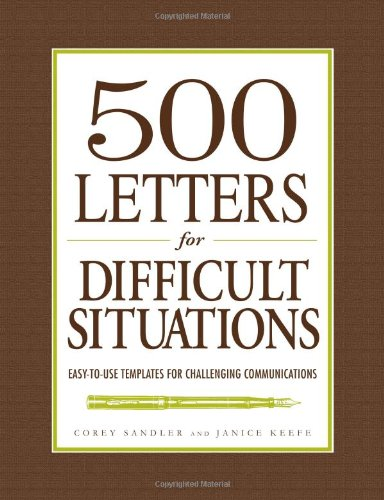 500 Letters for Difficult Situations: Easy-to-Use Templates for Challenging Communications free download