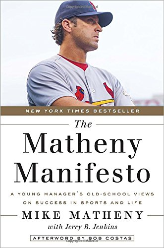 The Matheny Manifesto: A Young Manager's Old-School Views on Success in Sports and Life free download