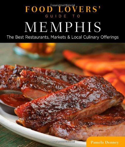 Food Lovers' Guide to? Memphis: The Best Restaurants, Markets & Local Culinary Offerings free download