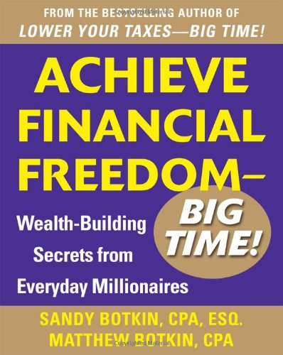 Achieve Financial Freedom - Big Time!: Wealth-Building Secrets from Everyday Millionaires free download