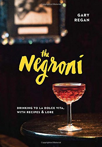 The Negroni: Drinking to La Dolce Vita, with Recipes & Lore free download