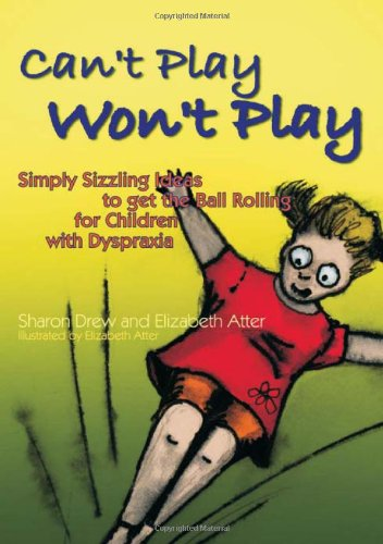 Can't Play Won't Play: Simply Sizzling Ideas to Get the Ball Rolling for Children With Dyspraxia free download