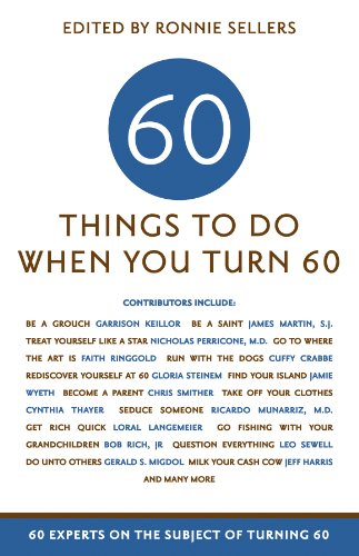 Sixty Things to Do When You Turn Sixty: 60 Experts on the Subject of Turning 60 free download