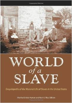 World of a Slave [2 volumes]: Encyclopedia of the Material Life of Slaves in the United States by Kym S. Rice free download