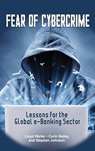 Fear of Cybercrime: Lessons for the Global e-Banking Sector free download