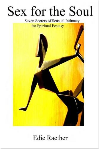 Sex for the Soul: Seven Secrets of Sensual Intimacy for Spiritual Ecstacy free download