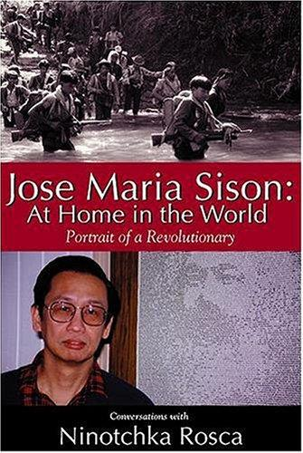 Jose Maria Sison: At Home In The World - Portrait Of A Revolutionary / Conversations With Ninotchka Rosca free download