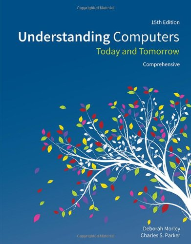 Understanding Computers: Today and Tomorrow, Comprehensive, 15th Edition free download